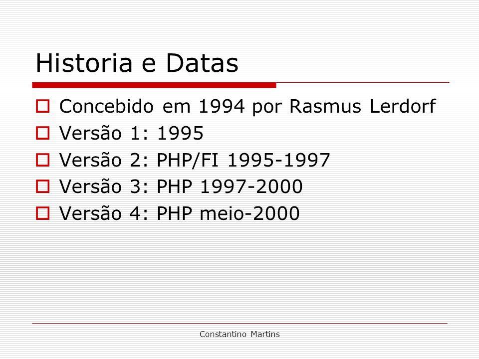 Constantino Martins Historia e Datas Concebido em 1994 por Rasmus Lerdorf Versão 1: 1995 Versão 2: PHP/FI 1995-1997 Versão 3: PHP 1997-2000 Versão 4: