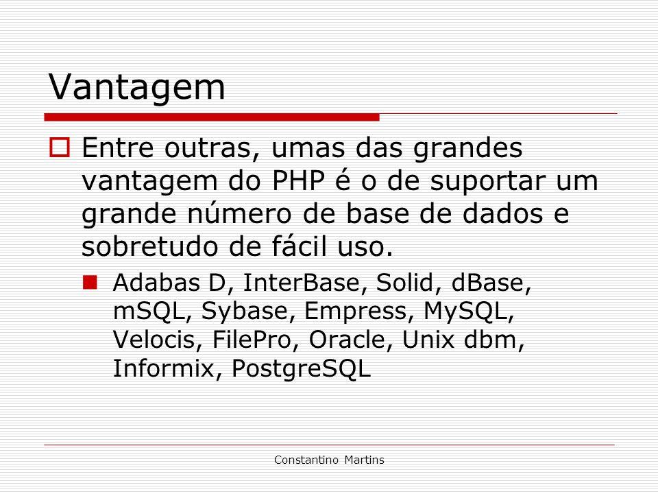 Constantino Martins Vantagem Entre outras, umas das grandes vantagem do PHP é o de suportar um grande número de base de dados e sobretudo de fácil uso