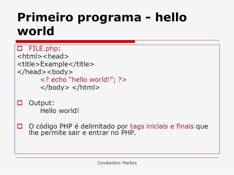 Constantino Martins Primeiro programa - hello world FILE.php: Example Output: Hello world! O código PHP é delimitado por tags iniciais e finais que lh