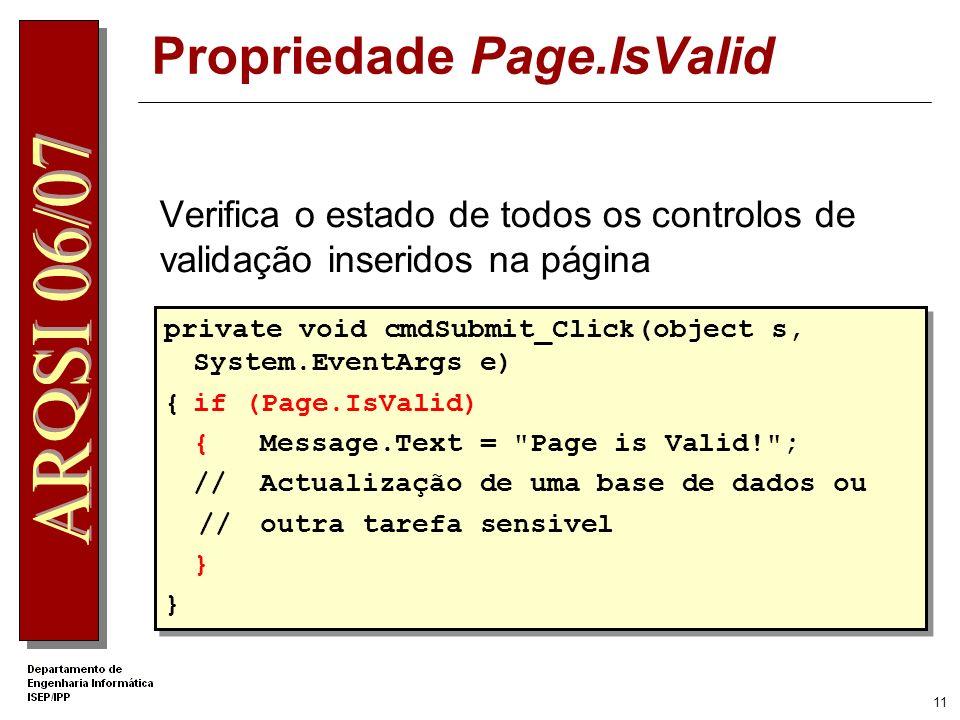 10 Controlos de Validação ValidationSummary Apresenta as mensagens de erro de todos os controlos de validação da página <asp:ValidationSummary id= valSummary runat= server HeaderText= These errors were found: ShowSummary= True DisplayMode= List /> <asp:ValidationSummary id= valSummary runat= server HeaderText= These errors were found: ShowSummary= True DisplayMode= List />