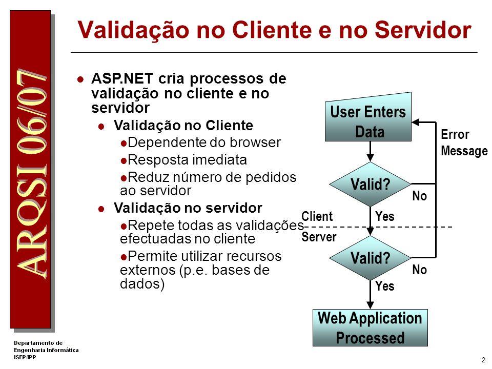 1 Verificar se o valor inserido num controlo está minimamente coerente com a informação pretendida Bloquear o processamento da página até que todos os valores sejam validos.