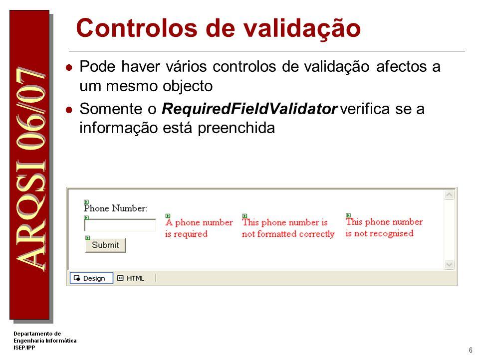 5 1.Colocar o controlo na web form 2.Seleccionar o controlo que se pretende validar 3.Configurar as propriedades de validação <asp:Type_of_Validator id= Validator_id runat= server ControlToValidate= txtName ErrorMessage= Message_for_error_summary Display= static|dynamic|none Text= Text_to_display_by_input_control > <asp:Type_of_Validator id= Validator_id runat= server ControlToValidate= txtName ErrorMessage= Message_for_error_summary Display= static|dynamic|none Text= Text_to_display_by_input_control > 11 22 33