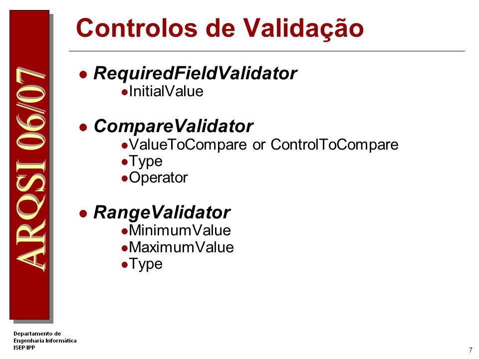 6 Controlos de validação Pode haver vários controlos de validação afectos a um mesmo objecto Somente o RequiredFieldValidator verifica se a informação está preenchida