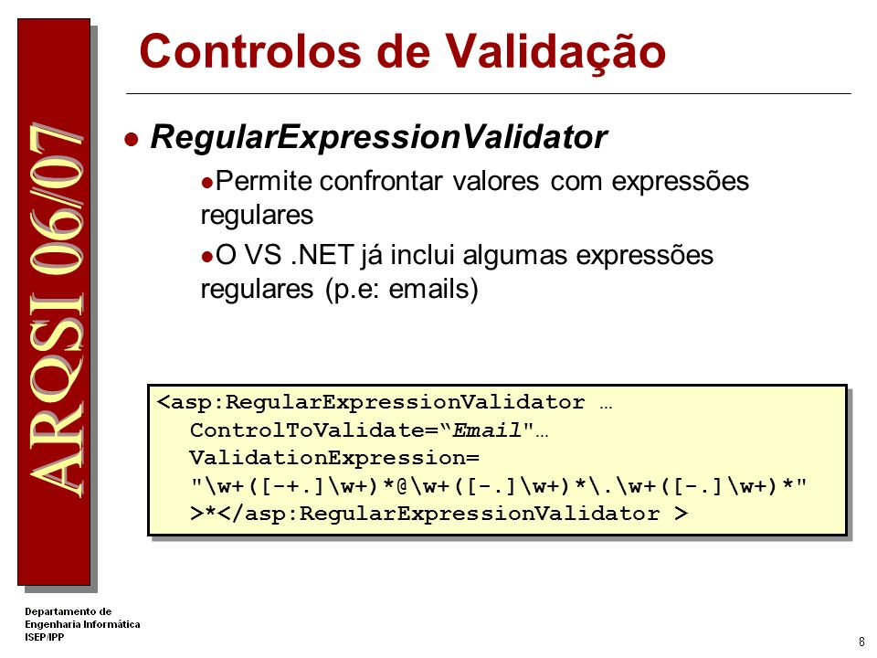 7 Controlos de Validação RequiredFieldValidator InitialValue CompareValidator ValueToCompare or ControlToCompare Type Operator RangeValidator MinimumV