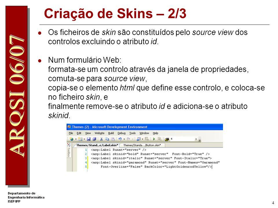 3 Criação de Skins – 1/3 Um ficheiro de skin é um ficheiro com a extensão.skin Um ficheiro de skin pode conter a definição de vários skins para vários