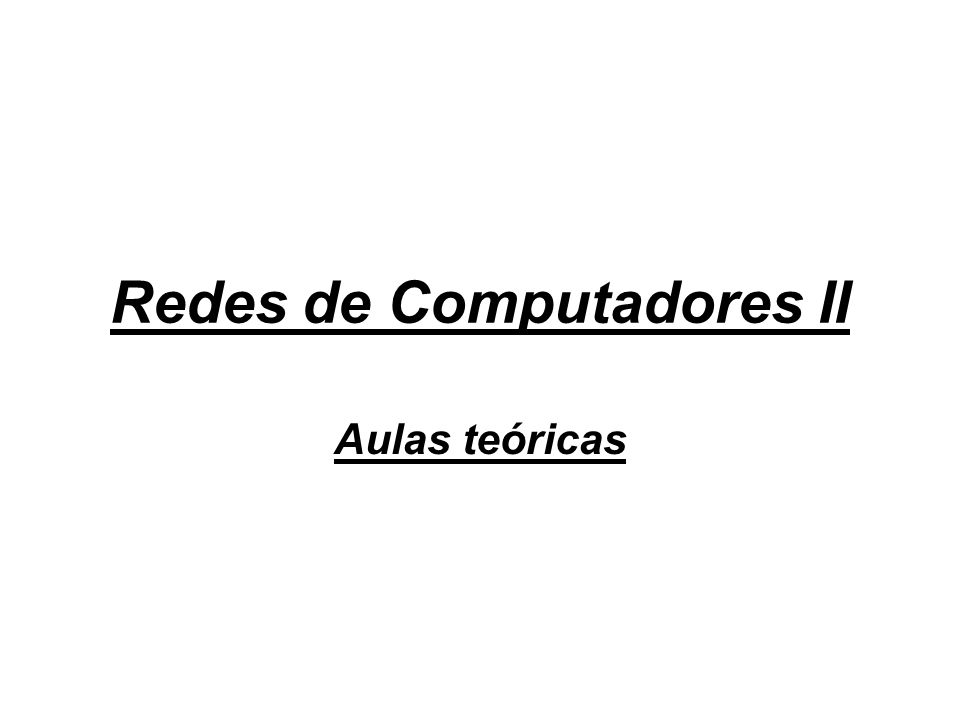Redes de Computadores II Aulas teóricas