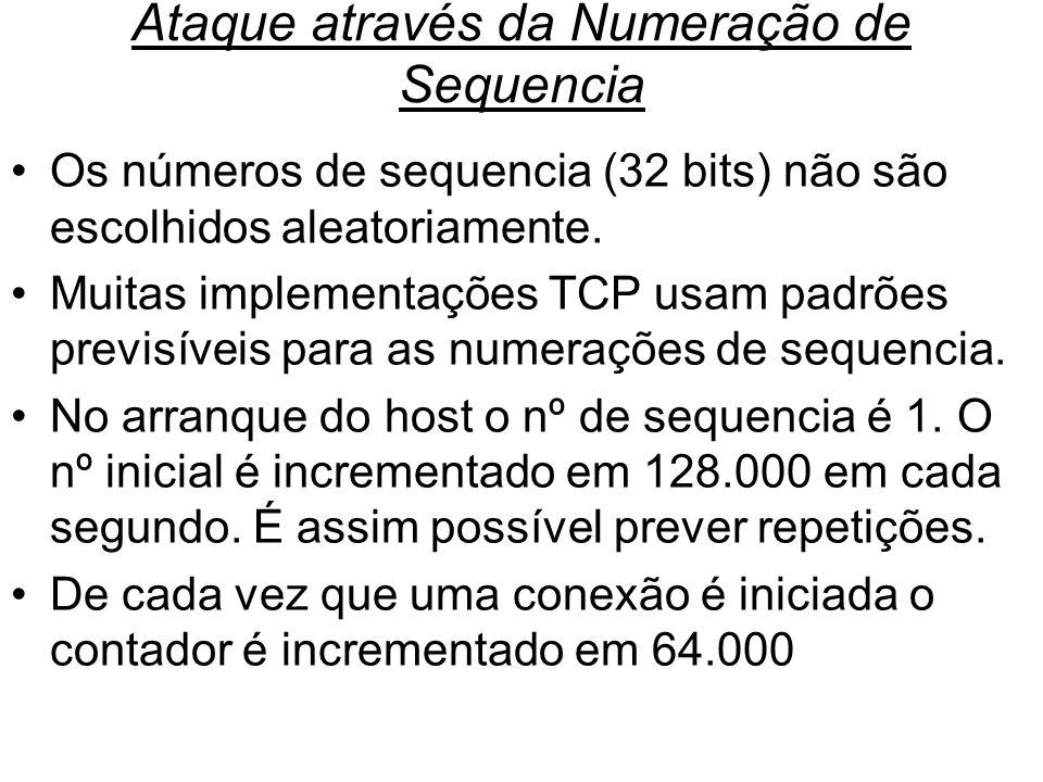 Ataque através da Numeração de Sequencia Os números de sequencia (32 bits) não são escolhidos aleatoriamente. Muitas implementações TCP usam padrões p