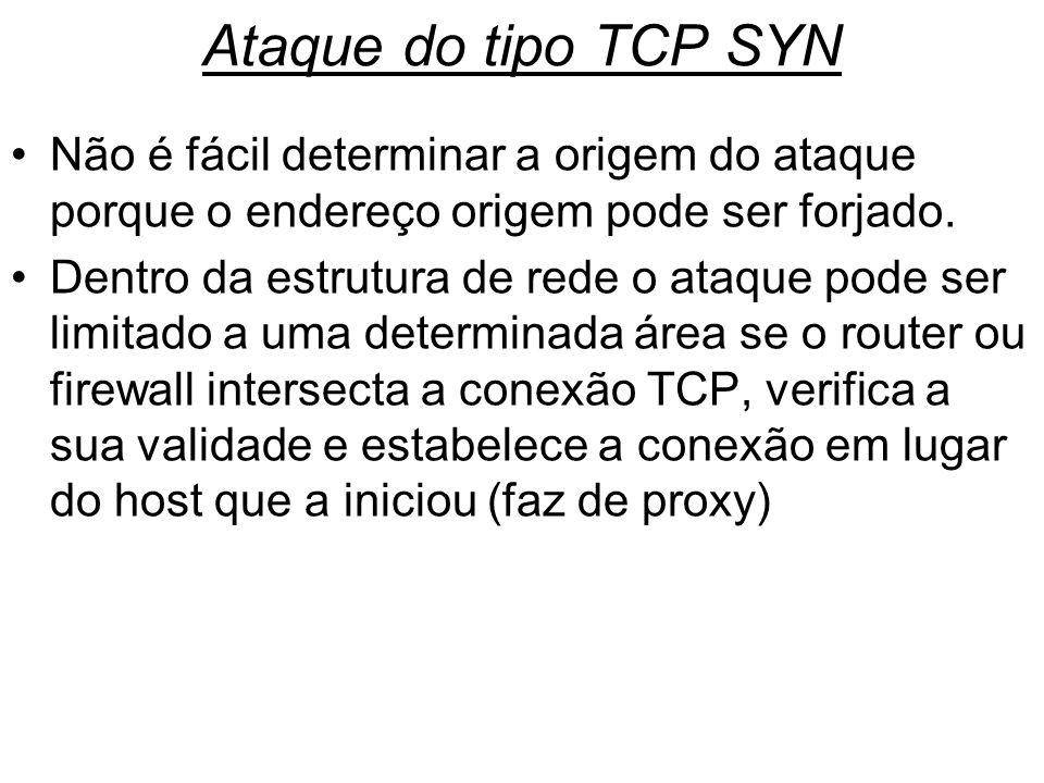 Ataque do tipo TCP SYN Não é fácil determinar a origem do ataque porque o endereço origem pode ser forjado. Dentro da estrutura de rede o ataque pode