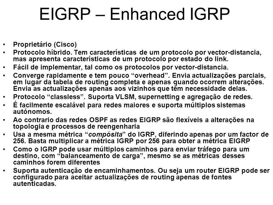 EIGRP – Enhanced IGRP Proprietário (Cisco) Protocolo híbrido. Tem características de um protocolo por vector-distancia, mas apresenta características