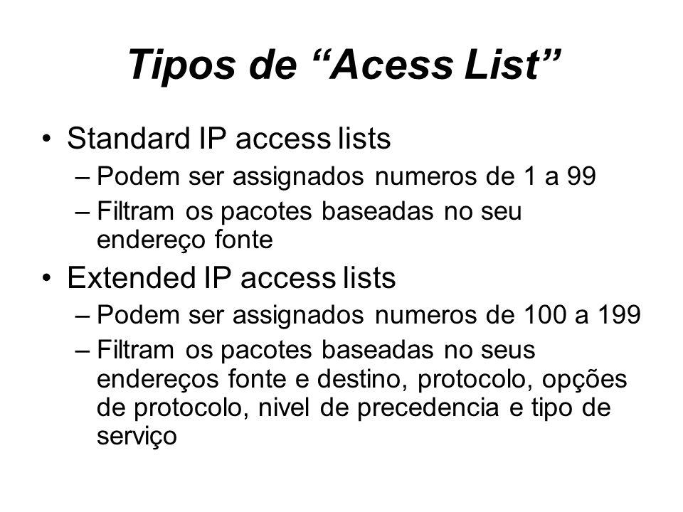 Tipos de Acess List Standard IP access lists –Podem ser assignados numeros de 1 a 99 –Filtram os pacotes baseadas no seu endereço fonte Extended IP ac