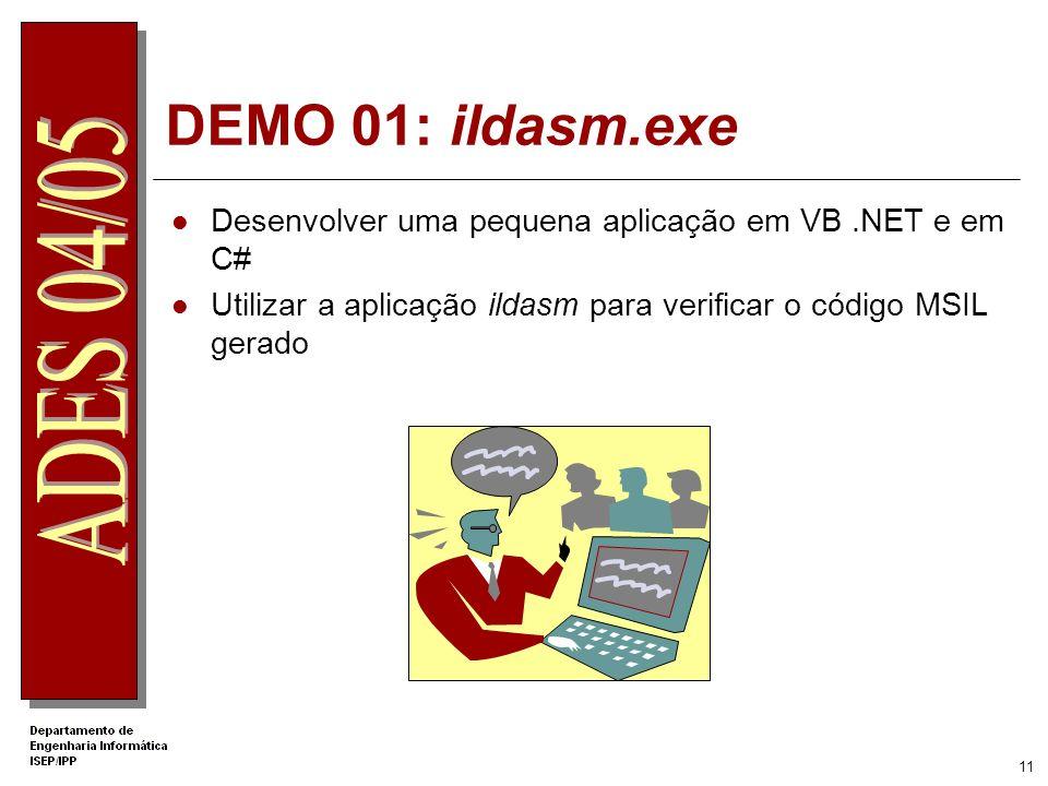 10 Assembly Contêm código e metadata para o CLR Constitui-se como unidade básica de distribuição Podem ser do tipo EXE e DLL