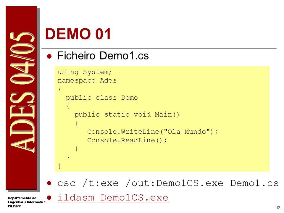 11 DEMO 01: ildasm.exe Desenvolver uma pequena aplicação em VB.NET e em C# Utilizar a aplicação ildasm para verificar o código MSIL gerado