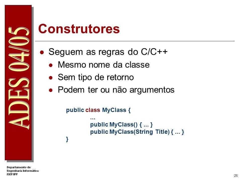 25 Criação de objectos // definição da classe public class MyClass {... } // definição da variável MyClass obj; // criação do objecto obj = new MyClas