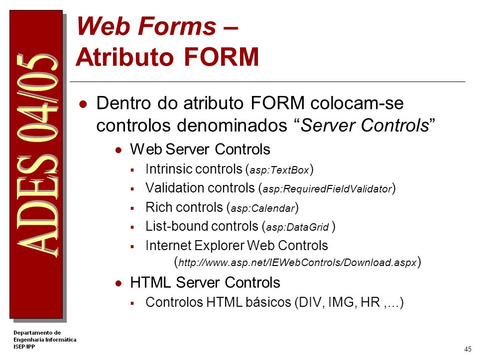 44 Web Forms – Modelo de Objectos As Web Forms possuem um modelo de objectos interno constituído por: Objecto Server Representa o Servidor Web Objecto