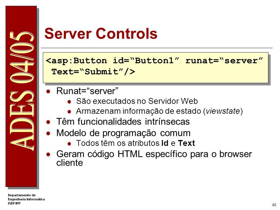 45 Web Forms – Atributo FORM Dentro do atributo FORM colocam-se controlos denominados Server Controls Web Server Controls Intrinsic controls ( asp:Tex