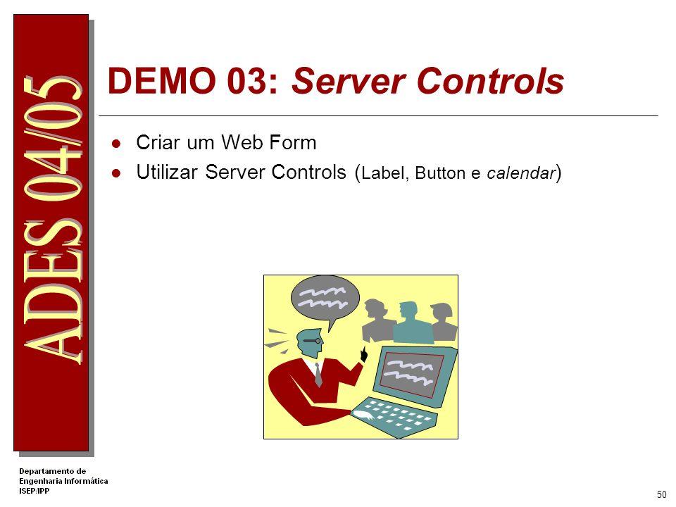 49 Escolher o Controlo Adequado Necessitar de funcionalidades especificas tais como um calendar O controlo irá interagir com scripts no cliente e no s