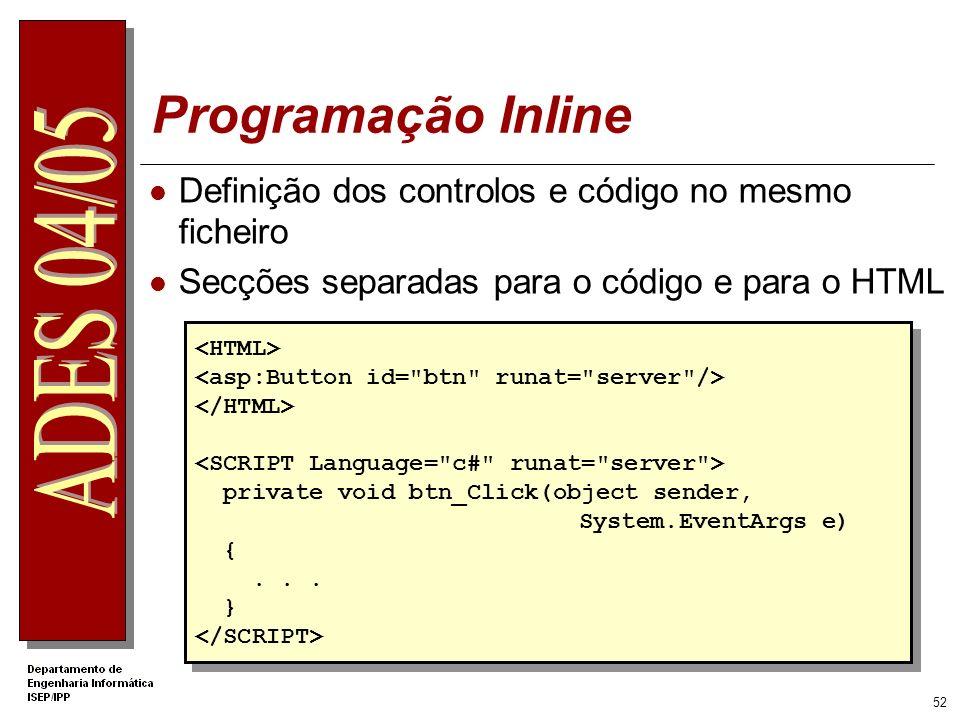 51 Como programar em ASP.NET Três métodos de implementar código: Colocar o código no mesmo ficheiro que contem os Server Controls misturado com as def