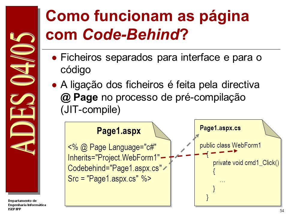 53 Programação Code-Behind Código e HTML em ficheiros separados Programadores e Web Designers podem trabalhar de forma independente Form1.aspxForm1.as