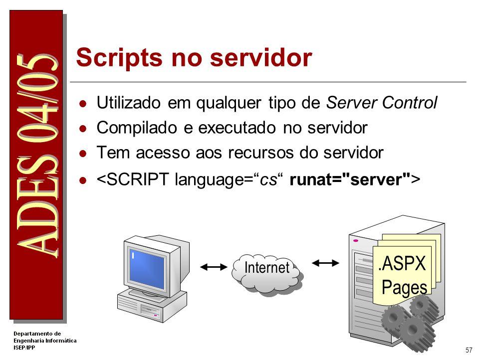 56 Scripts no cliente Só utilizados com controlos HTML Interpretado pelo browser e executado no cliente Não acede a recursos do servidor Internet.HTM