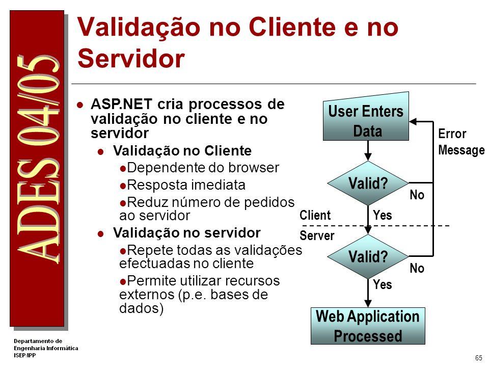 64 O que é validação da informação inserida pelo utilizador? Verifica se o valor inserido num controlo está minimamente coerente com a informação pret