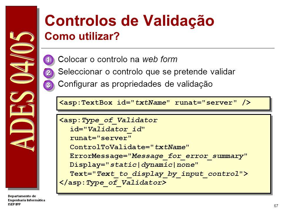 66 Controlos de Validação O ASP.NET fornece controlos de validação para: Comparar valores Comparar com uma fórmula pré-definida Verificar se um valor