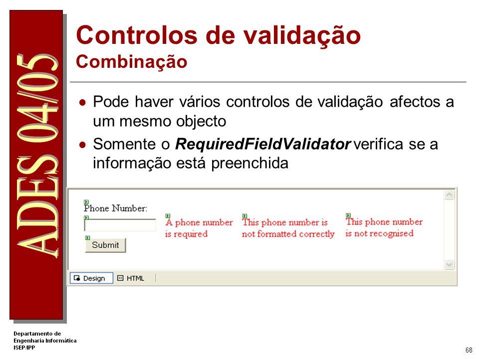 67 Controlos de Validação Como utilizar? 1.Colocar o controlo na web form 2.Seleccionar o controlo que se pretende validar 3.Configurar as propriedade