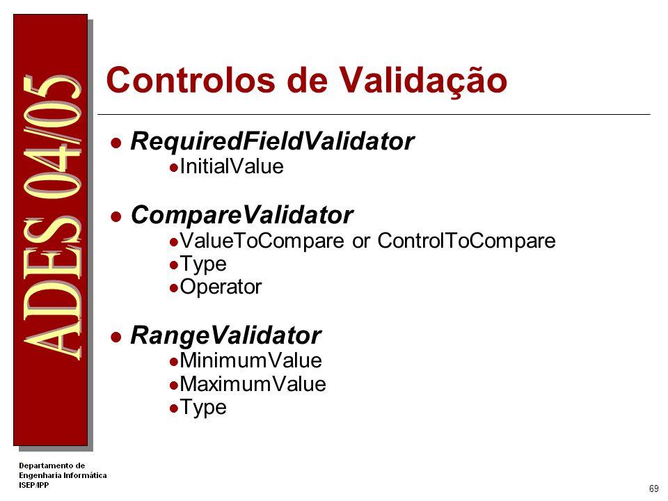 68 Controlos de validação Combinação Pode haver vários controlos de validação afectos a um mesmo objecto Somente o RequiredFieldValidator verifica se