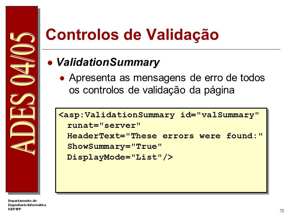 71 Controlos de Validação CustomValidator Permite validar no cliente, no servidor, ou em ambos ClientValidationFunction OnServerValidate <asp:Required
