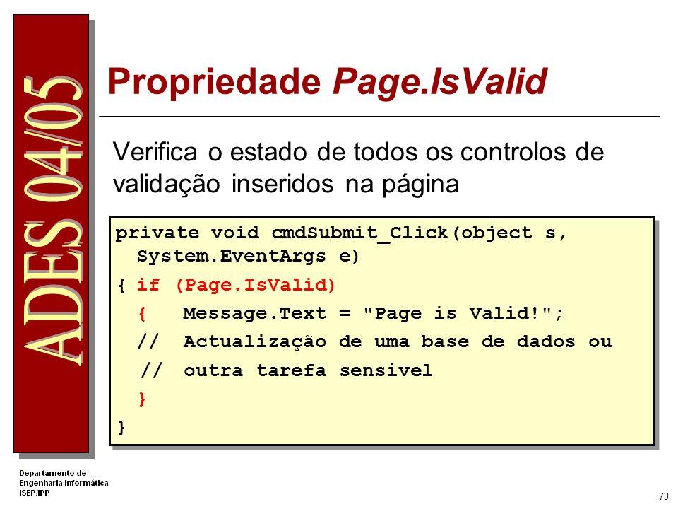 72 Controlos de Validação ValidationSummary Apresenta as mensagens de erro de todos os controlos de validação da página <asp:ValidationSummary id=