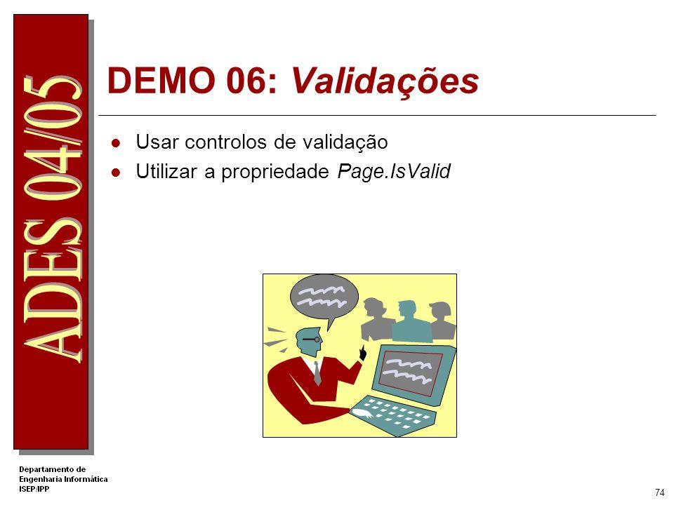 73 Propriedade Page.IsValid Verifica o estado de todos os controlos de validação inseridos na página private void cmdSubmit_Click(object s, System.Eve