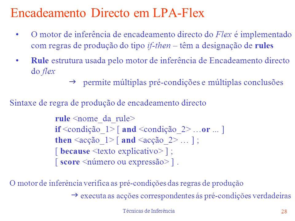Técnicas de Inferência 28 Encadeamento Directo em LPA-Flex O motor de inferência de encadeamento directo do Flex é implementado com regras de produção