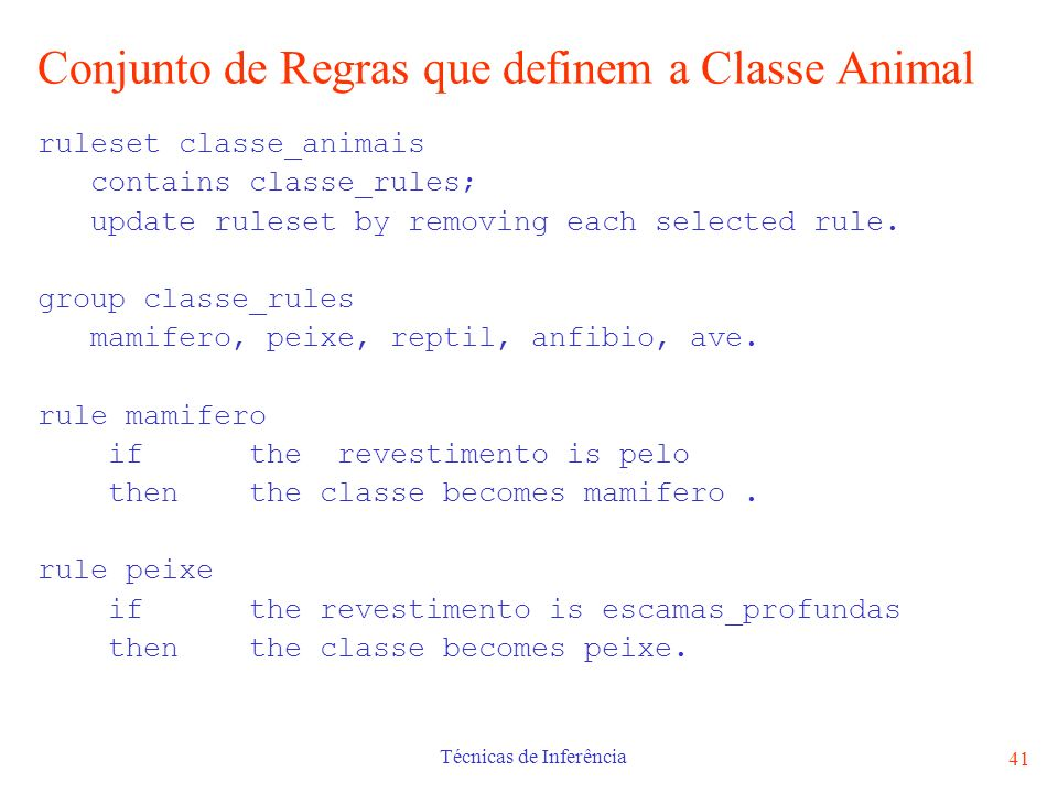 Técnicas de Inferência 41 Conjunto de Regras que definem a Classe Animal ruleset classe_animais contains classe_rules; update ruleset by removing each