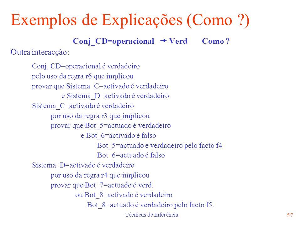 Técnicas de Inferência 57 Exemplos de Explicações (Como ?) Conj_CD=operacional Verd Como ? Outra interacção: Conj_CD=operacional é verdadeiro pelo uso