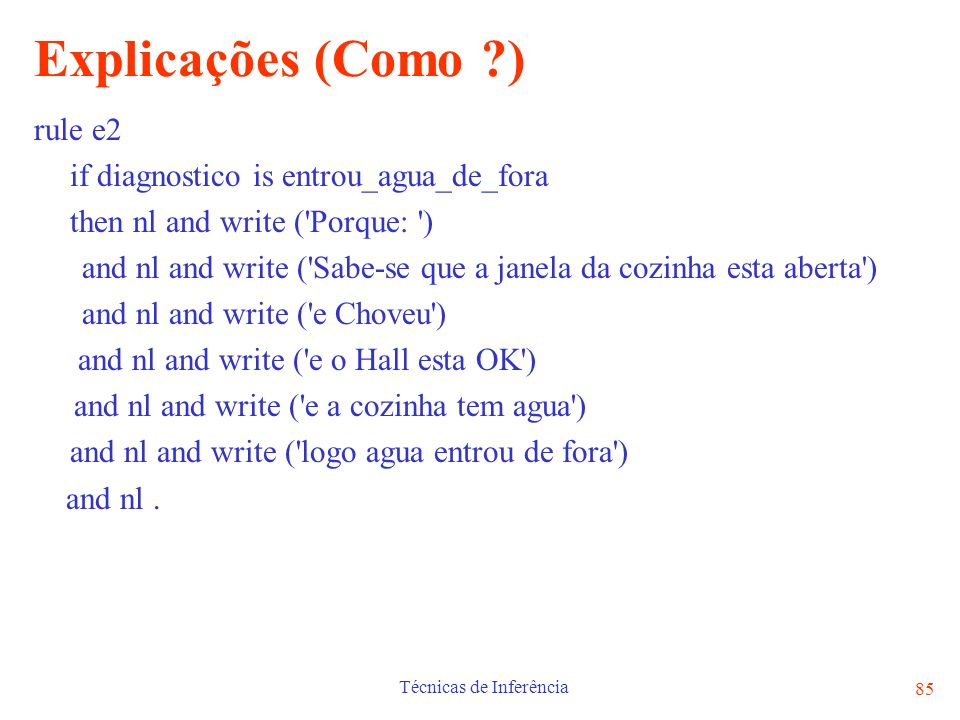 Técnicas de Inferência 85 Explicações (Como ?) rule e2 if diagnostico is entrou_agua_de_fora then nl and write ('Porque: ') and nl and write ('Sabe-se