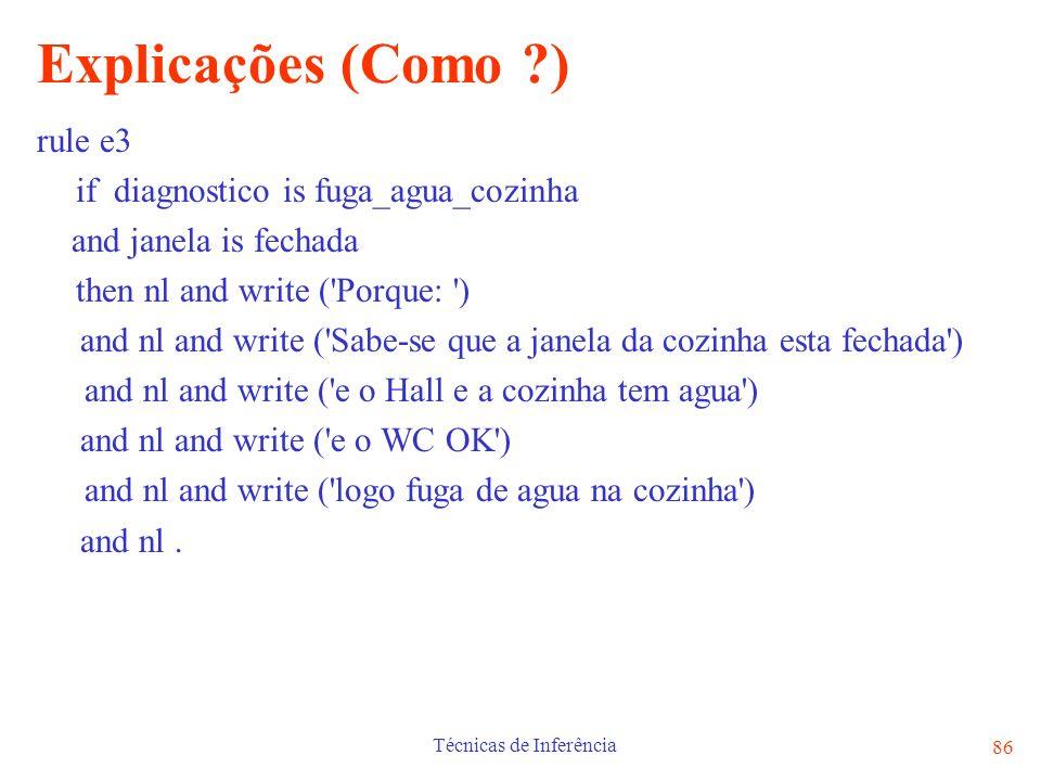 Técnicas de Inferência 86 Explicações (Como ?) rule e3 if diagnostico is fuga_agua_cozinha and janela is fechada then nl and write ('Porque: ') and nl
