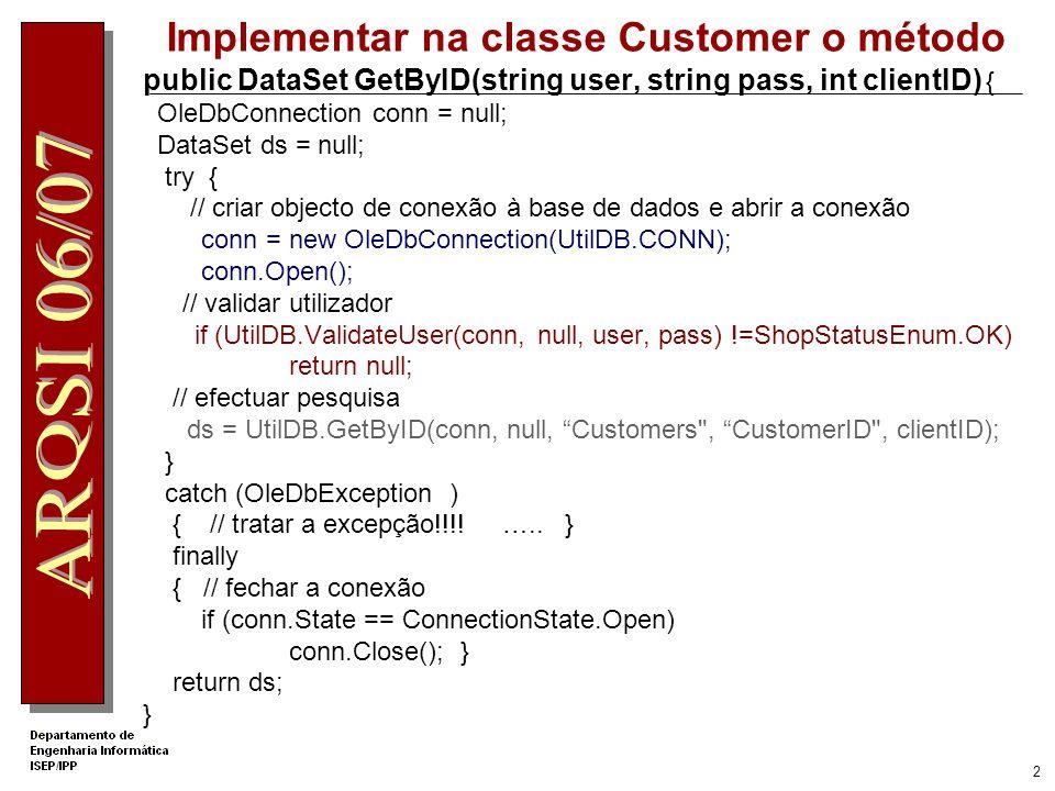 22 Evento associado a Fechar Encomenda protected void Button2_Click(object sender, EventArgs e) { DataSet dsDetalhes = (DataSet)Session[ Detalhes ]; ISale2 sale = Factory.CreateSale2Service(); sale.Add( Joao , Joao , 22, DateTime.Now, dsDetalhes); GridView1.Visible = false; Button2.Visible = false; }
