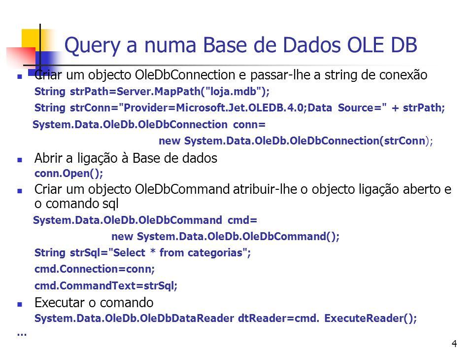 5 Comando É uma instância das classes OleDbCommand, SqlCommand, OdbcCommand, ou OracleCommand Contém uma referência para uma instrução SQL ou stored procedure Propriedades: Connection Text Command Parameters Métodos ExecuteReader – Devolve registos para um DataReader, usado em Select ExecuteNonQuery – Usado em Insert, Update e Delete System.Data.OleDb.OleDbCommand cmd= new System.Data.OleDb.OleDbCommand(); cmd.Connection=myConnection; cmd.CommandText=strsql;