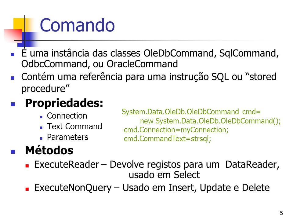 5 Comando É uma instância das classes OleDbCommand, SqlCommand, OdbcCommand, ou OracleCommand Contém uma referência para uma instrução SQL ou stored p