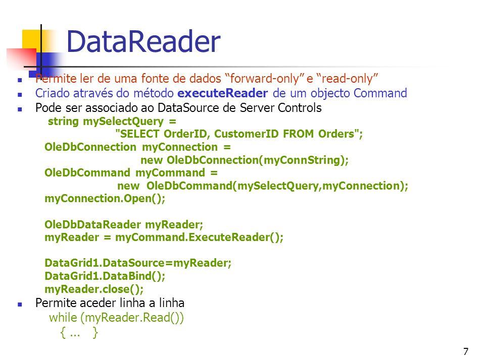 8 DataAdapter e DataSet … conn.Open(); System.Data.OleDb.OleDbCommand cmd= new System.Data.OleDb.OleDbCommand(); String strSql= Select * from produtos where IdCat=2 ; cmd.Connection=conn; cmd.CommandText=strSql; System.Data.OleDb.OleDbDataAdapter dtAdapter=new System.Data.OleDb.OleDbDataAdapter(strSql,conn); conn.Close(); DataSet dataSet= new DataSet(); dtAdapter.Fill(dataSet); DataGrid1.DataSource=dataSet; DataGrid1.DataBind(); …