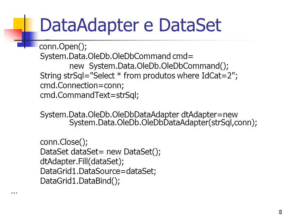 8 DataAdapter e DataSet … conn.Open(); System.Data.OleDb.OleDbCommand cmd= new System.Data.OleDb.OleDbCommand(); String strSql=