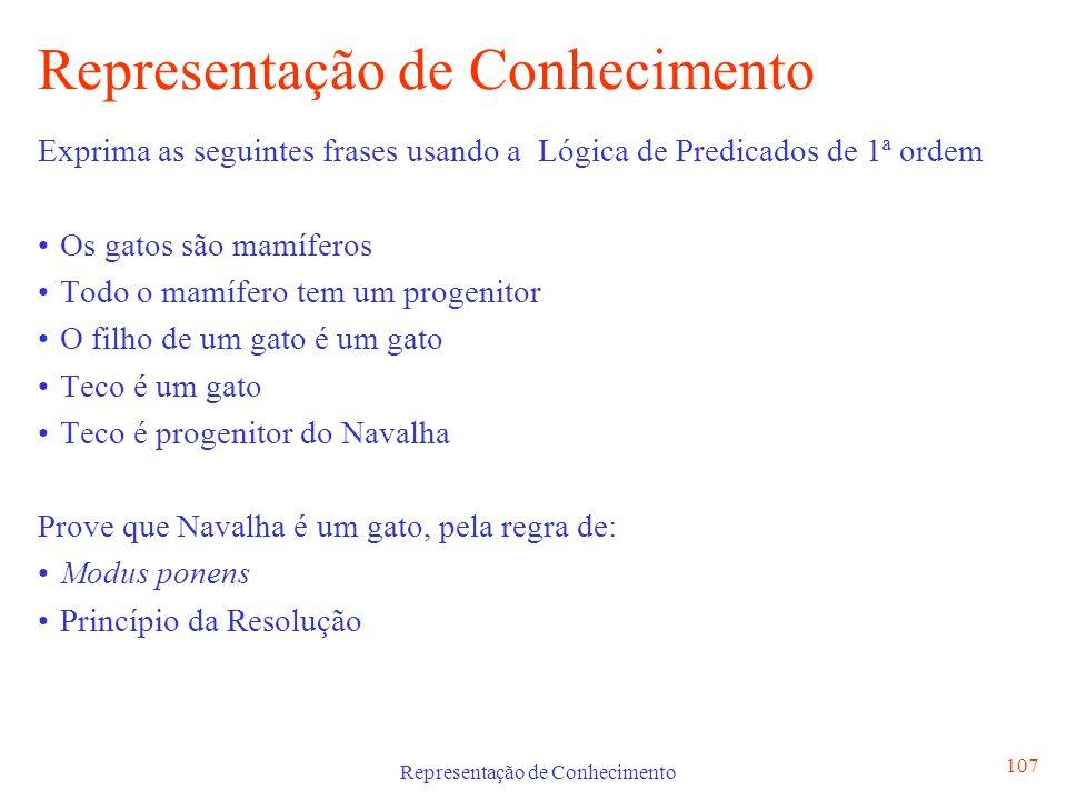 Representação de Conhecimento 107 Representação de Conhecimento Exprima as seguintes frases usando a Lógica de Predicados de 1ª ordem Os gatos são mam