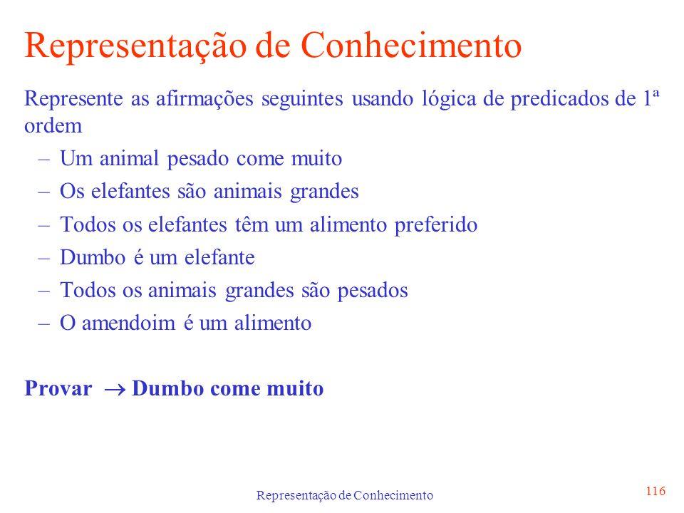 Representação de Conhecimento 116 Representação de Conhecimento Represente as afirmações seguintes usando lógica de predicados de 1ª ordem –Um animal