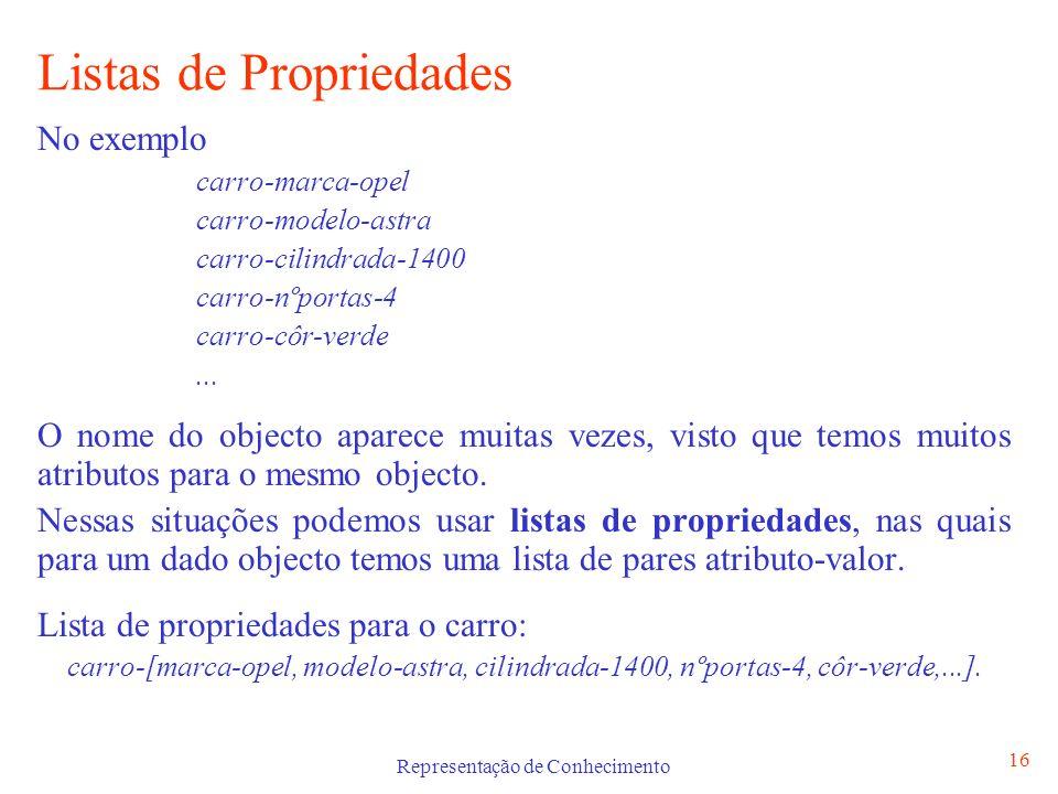Representação de Conhecimento 16 Listas de Propriedades No exemplo carro-marca-opel carro-modelo-astra carro-cilindrada-1400 carro-nºportas-4 carro-cô