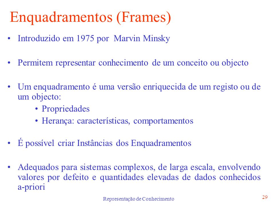 Representação de Conhecimento 29 Enquadramentos (Frames) Introduzido em 1975 por Marvin Minsky Permitem representar conhecimento de um conceito ou obj