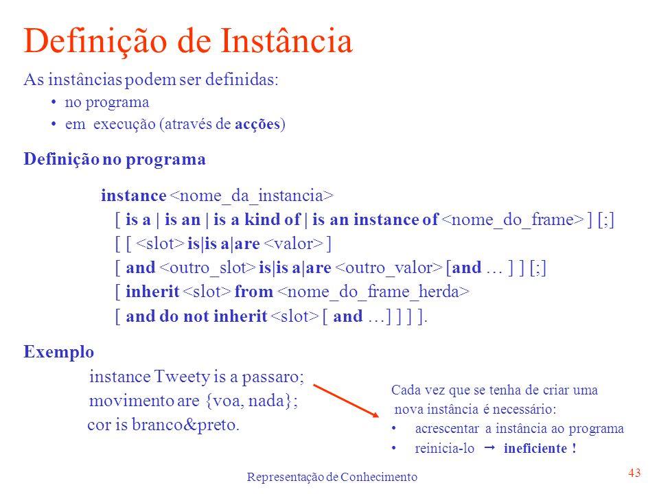 Representação de Conhecimento 43 Definição de Instância As instâncias podem ser definidas: no programa em execução (através de acções) Definição no pr