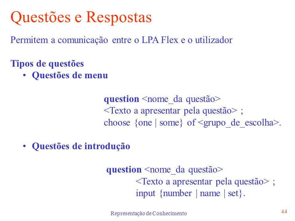 Representação de Conhecimento 44 Questões e Respostas Permitem a comunicação entre o LPA Flex e o utilizador Tipos de questões Questões de menu questi
