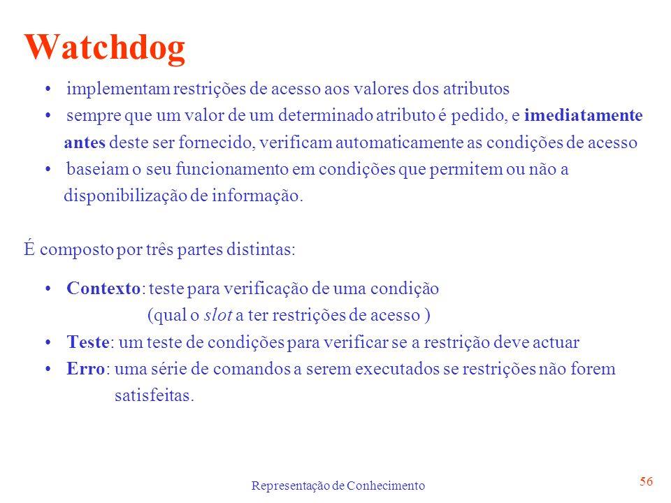 Representação de Conhecimento 56 Watchdog implementam restrições de acesso aos valores dos atributos sempre que um valor de um determinado atributo é