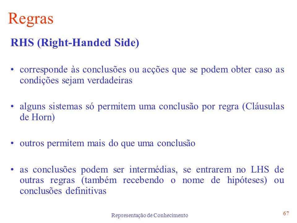 Representação de Conhecimento 67 Regras RHS (Right-Handed Side) corresponde às conclusões ou acções que se podem obter caso as condições sejam verdade
