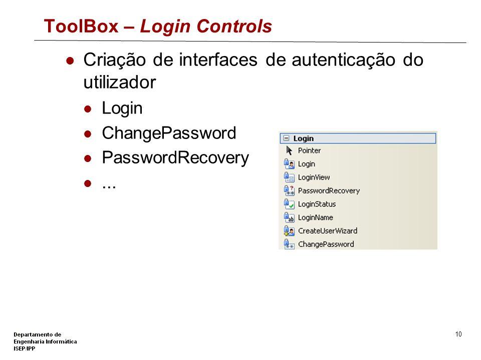9 ToolBox – Navigation Controls Controlos que auxiliam o utilizador a navegar no site Menu TreeView SiteMapPath...