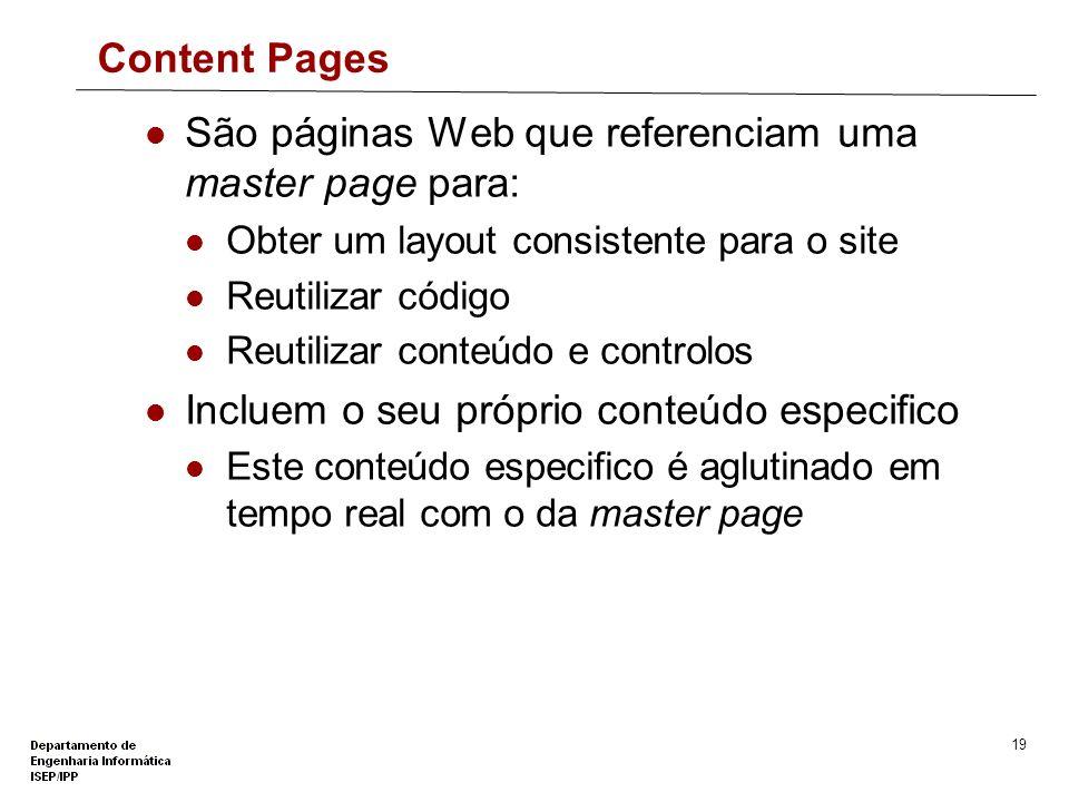 18 Master Pages Têm directiva @Master em vez de @Page asp:contentplaceholder